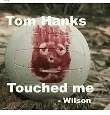 Wilson Meme - tom hanks touched me wilson meme on me me