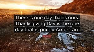 o henry quote there is one day that is ours thanksgiving day