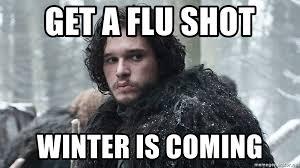 Flu Shot Meme - get a flu shot winter is coming jon snow meme generator