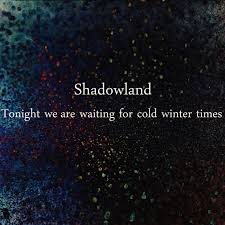 tonight we are waiting for cold winter times shadowland