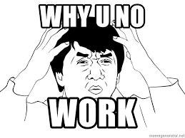 Why U Meme - why u no work jackie chan meme meme generator