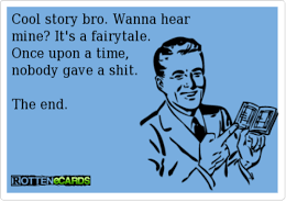 Cool Story Bro Meme - cool story bro wanna hear mine it s a fairy tale once upon a time