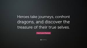 True Selves - carol lynn pearson quote u201cheroes take journeys confront dragons