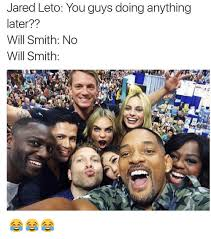 Jared Leto Meme - jared leto you guys doing anything later will smith no will