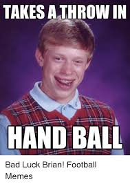 Make Bad Luck Brian Meme - takes a throw in handball bad luck brian football memes bad meme