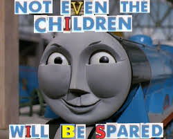 Thomas The Tank Engine Meme - image result for thomas the tank engine meme dank memays
