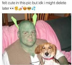 Idk Meme - dopl3r com memes felt cute in this pic but idk i might delete