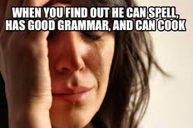 Grammar Meme Generator - meme maker when you find out he can spell has good grammar and can
