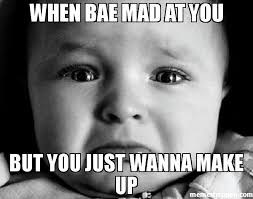 Mad At You Meme - when bae mad at you but you just wanna make up meme sad baby