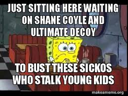 Just Sitting Here Meme - just sitting here waiting on shane coyle and ultimate decoy to