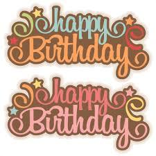 happy birthday svg scrapbook title birthday svg cut files birthday