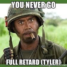 Tyler Meme - you never go full retard tyler went full retard meme generator