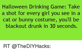 Meme Drinking Game - halloween drinking game take a shot for every girl you see in a cat