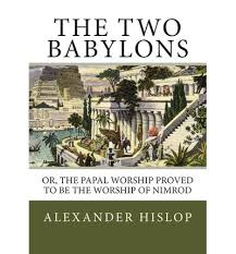 the two babylons hislop the two babylons hislop 9781492287261