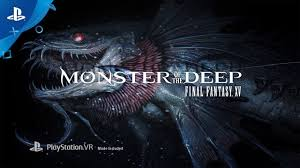 final fantasy monster of the deep final fantasy xv playstation vr