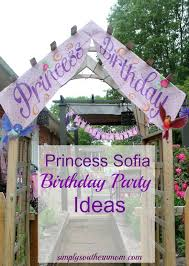 sofia the birthday ideas princess sofia birthday party ideas for princesses