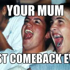 Best Comeback Memes - best comeback ever by bryanzyzzkelly meme center