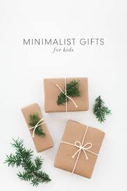 gifts for minimalist gifts for kids kaley