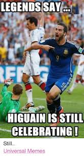 Soccer Memes Facebook - legends say higuain is still celebrating still universal memes