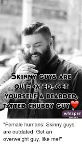 Bearded Guy Meme - skinny guys are outdated get yourself a bearded tatted chubby guy