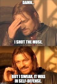 Muse Meme - writer problems muse abuse imgflip