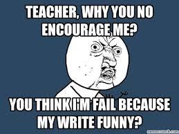 Why U Meme - why you no encourage me