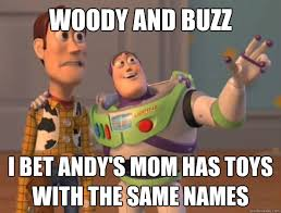 Woody And Buzz Meme - woody and buzz i bet andy s mom has toys with the same names toy