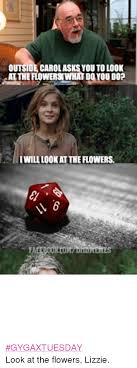 Look At The Flowers Meme - 25 best memes about look at the flowers lizzie look at the