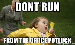 Potluck Meme - dont run from the office potluck potluck meme generator
