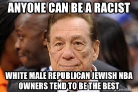 Donald Sterling Memes - anyone can be a racist white male republican jewish nba owners tend