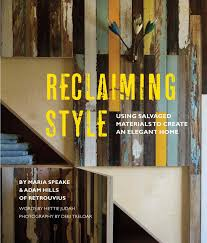 reclaiming style using salvaged materials create an elegant