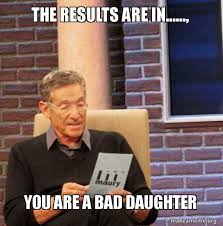 Daughter Meme - the results are in you are a bad daughter maury povich