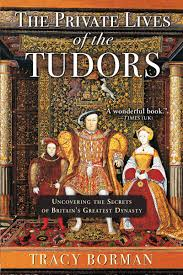 the private lives of the tudors uncovering the secrets of