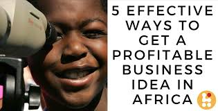 have you been in search for profitable business ideas in africa