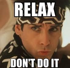 Relax Meme - sgem 65 relax don t do it top 5 list for emergency medicine