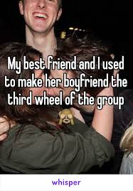 Third Wheel Meme - best friend and i used to make her boyfriend the third wheel of