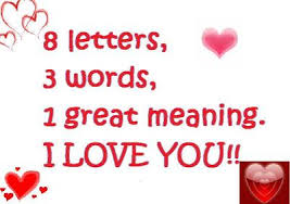8 letters 3 words 1 great meaning i love you love