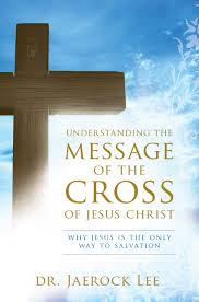 understanding the message of the cross of jesus christ why jesus