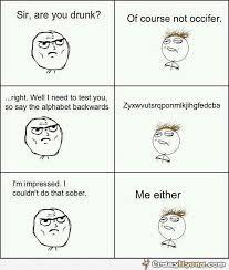 Alphabet Meme - drunk derp talking with officer