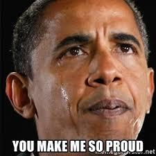 So Proud Meme - you make me so proud obama crying meme generator