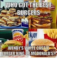 Burger Memes - burgers enjo urge wendy s white castle burger king or mcdonald sa