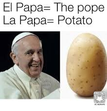 Meme Potato - el papa the pope la papa potato sc blsnapz meme on esmemes com