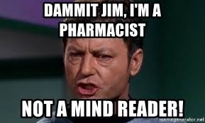 Dammit Jim Meme - dammit jim i m a pharmacist not a mind reader angry doctor mccoy