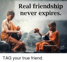 True Friend Meme - real friendship never expires e buddhism com tag your true friend
