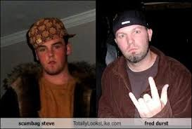 Scumbag Meme - scumbag steve totally looks like fred durst totally looks like