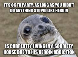 Heroin Addict Meme - livememe com uncomfortable situation seal