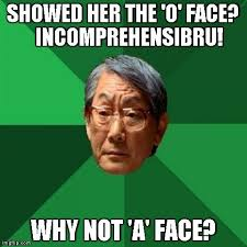 O Face Meme - o face high expectations asian father know your meme