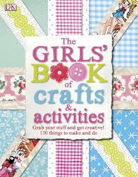 the girls u0027 book of crafts u0026 activities dk children 9781409318217