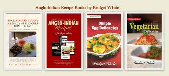 anglo indian recipes by bridget white anglo indian recipe books