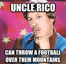 Uncle Rico Meme - uncle rico can throw a football over them mountains uncle rico